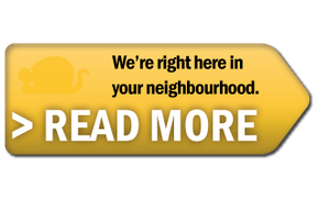 We're right here in your neighbourhood. Read more.
